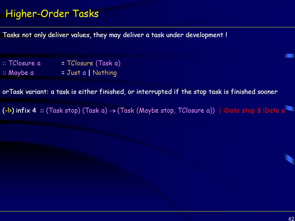 42 Higher-Order Tasks Tasks not only deliver values, they may deliver a task under development .