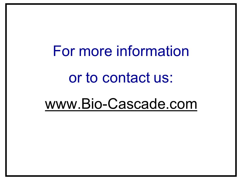 For more information or to contact us: www.Bio-Cascade.com