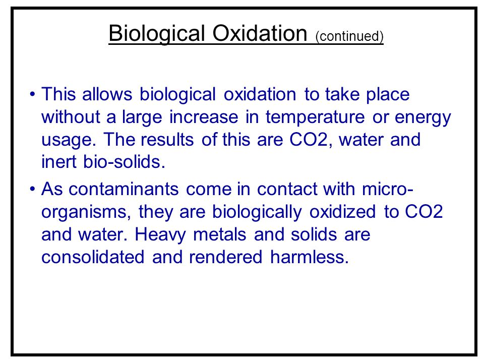 This allows biological oxidation to take place without a large increase in temperature or energy usage. The results of this are CO2, water and inert b