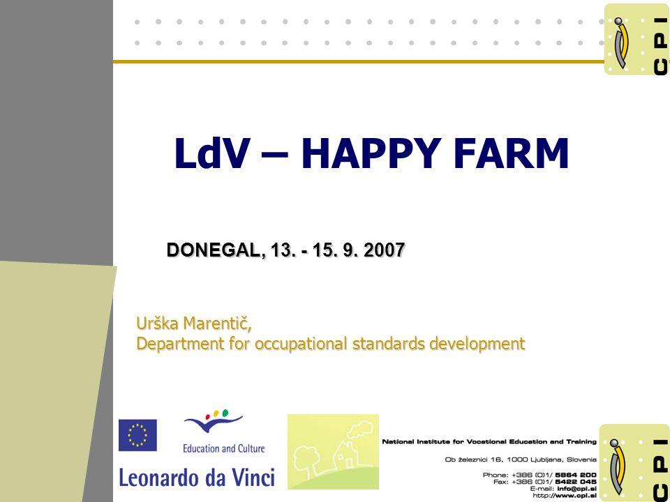 LdV – HAPPY FARM DONEGAL, 13. - 15. 9. 2007 DONEGAL, 13. - 15. 9. 2007 Urška Marentič, Department for occupational standards development