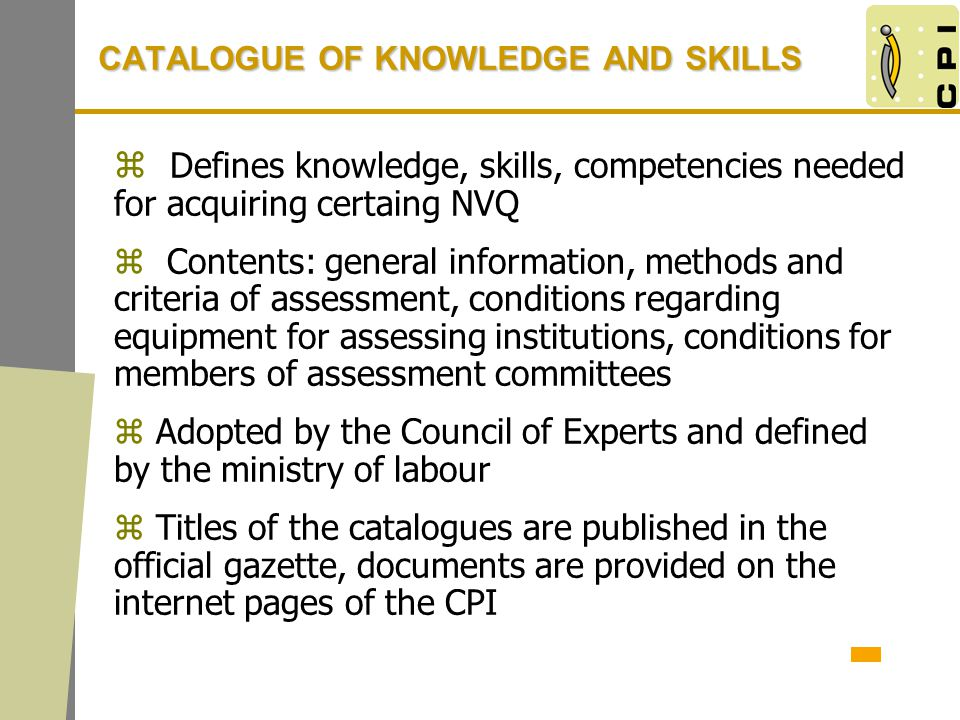 CATALOGUE OF KNOWLEDGE AND SKILLS z Defines knowledge, skills, competencies needed for acquiring certaing NVQ z Contents: general information, methods