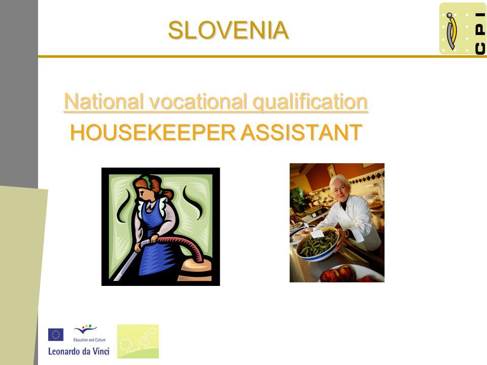SLOVENIA National vocational qualification National vocational qualification HOUSEKEEPER ASSISTANT HOUSEKEEPER ASSISTANT