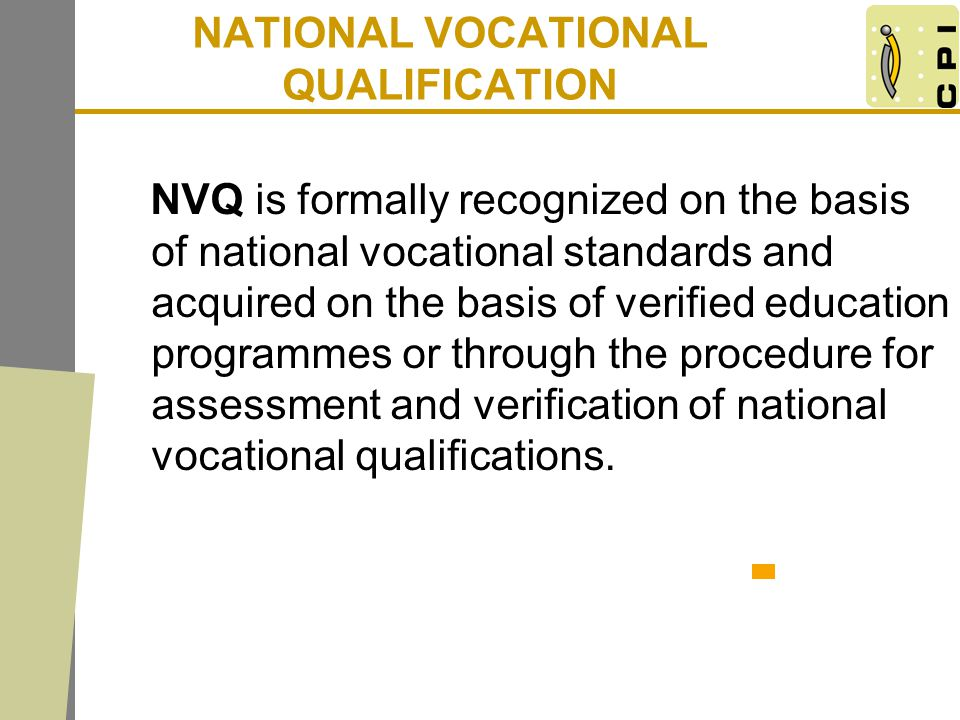 NATIONAL VOCATIONAL QUALIFICATION NVQ is formally recognized on the basis of national vocational standards and acquired on the basis of verified educa