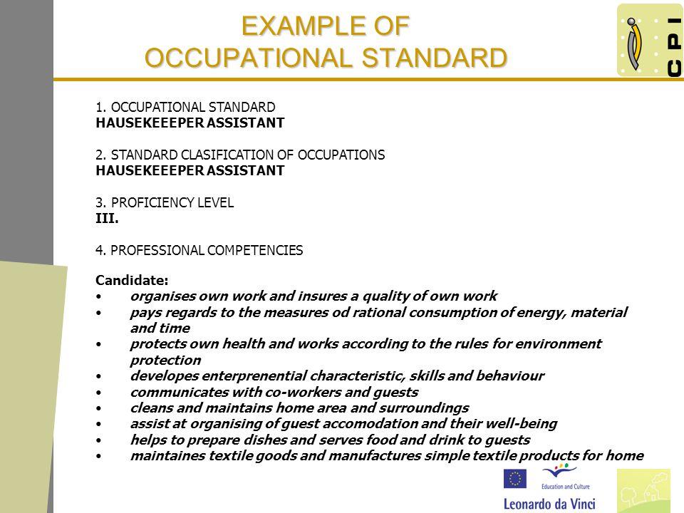 EXAMPLE OF OCCUPATIONAL STANDARD 1. OCCUPATIONAL STANDARD HAUSEKEEEPER ASSISTANT 2. STANDARD CLASIFICATION OF OCCUPATIONS HAUSEKEEEPER ASSISTANT 3. PR
