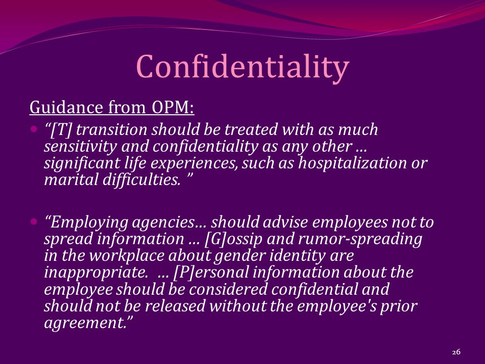 """Confidentiality Guidance from OPM: """"[T] transition should be treated with as much sensitivity and confidentiality as any other … significant life expe"""