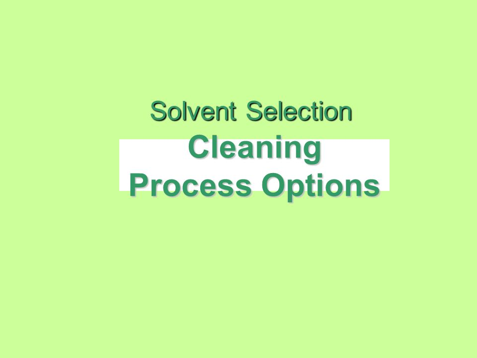 Cleaning Process Options Solvent Selection