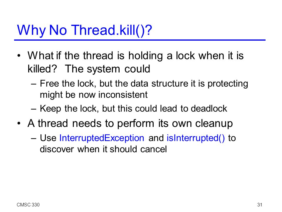 CMSC 33031 Why No Thread.kill(). What if the thread is holding a lock when it is killed.
