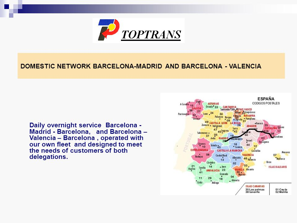 DOMESTIC NETWORK BARCELONA-MADRID AND BARCELONA - VALENCIA Daily overnight service Barcelona - Madrid - Barcelona, and Barcelona – Valencia – Barcelona, operated with our own fleet and designed to meet the needs of customers of both delegations.