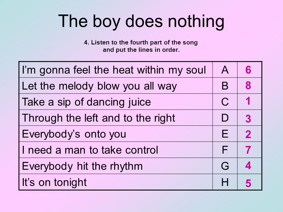 The boy does nothing 4. Listen to the fourth part of the song and put the lines in order.