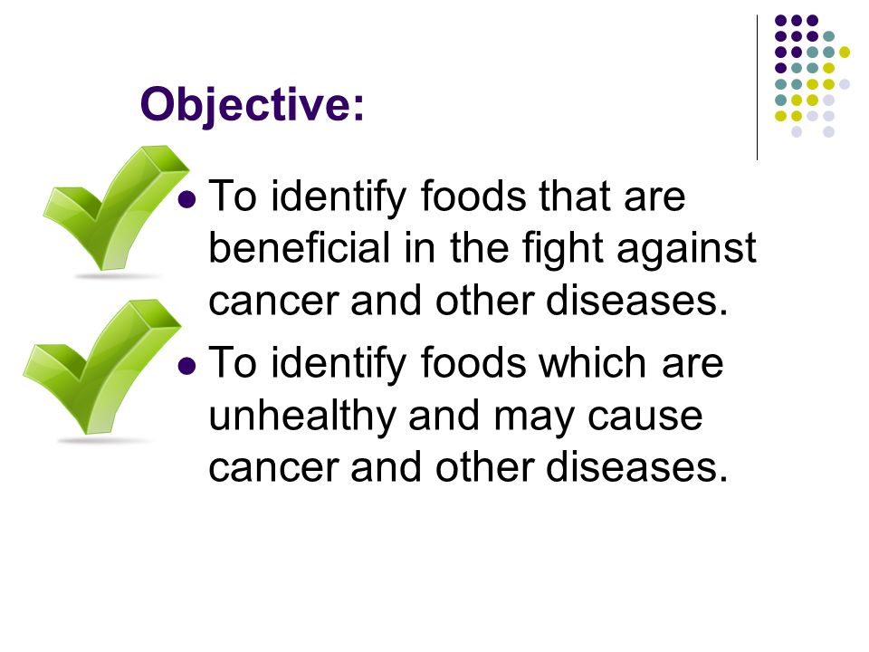 Objective: To identify foods that are beneficial in the fight against cancer and other diseases.