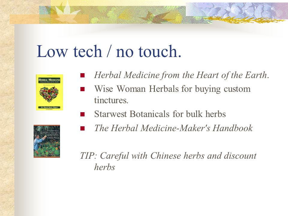 Low tech / no touch.Herbal Medicine from the Heart of the Earth.