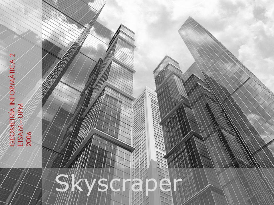 Skyscraper GEOMETRÍA INFORMÁTICA 2 ETSAM – UPM 2006