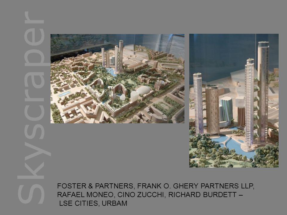 Skyscraper FOSTER & PARTNERS, FRANK O. GHERY PARTNERS LLP, RAFAEL MONEO, CINO ZUCCHI, RICHARD BURDETT – LSE CITIES, URBAM