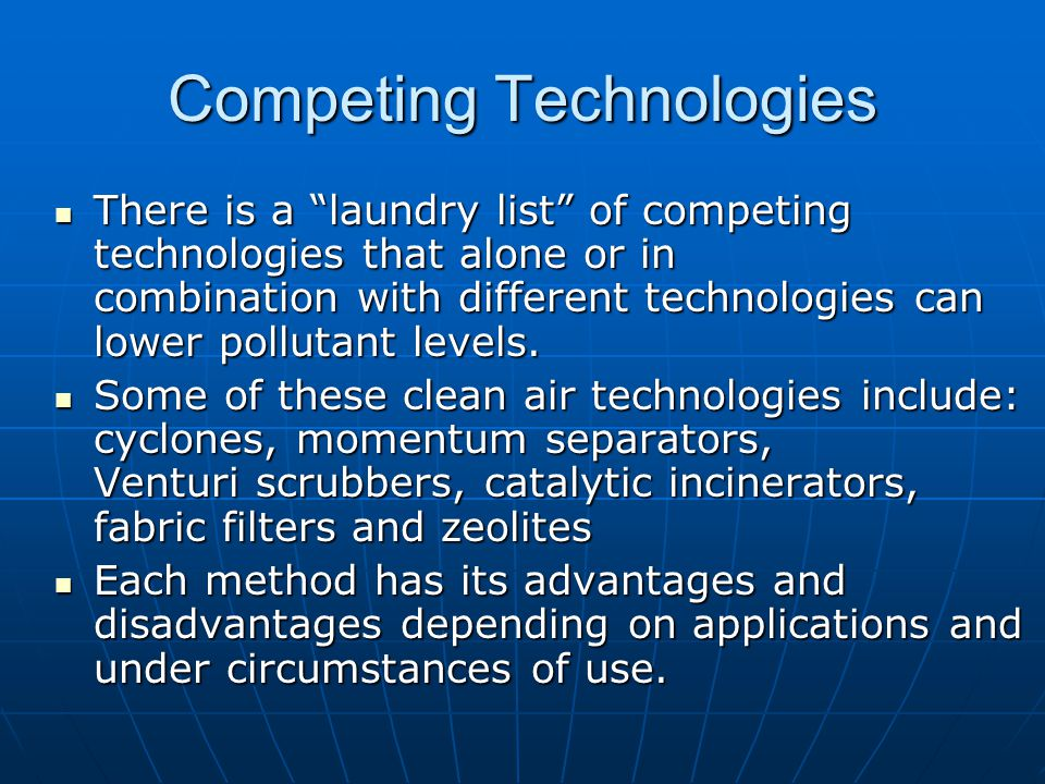 """Competing Technologies There is a """"laundry list"""" of competing technologies that alone or in combination with different technologies can lower pollutan"""