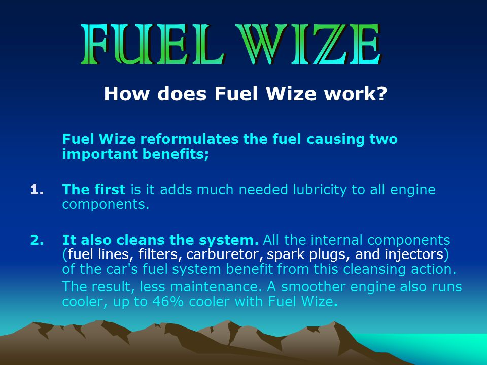 How does Fuel Wize work? Fuel Wize reformulates the fuel causing two important benefits; 1.The first is it adds much needed lubricity to all engine co