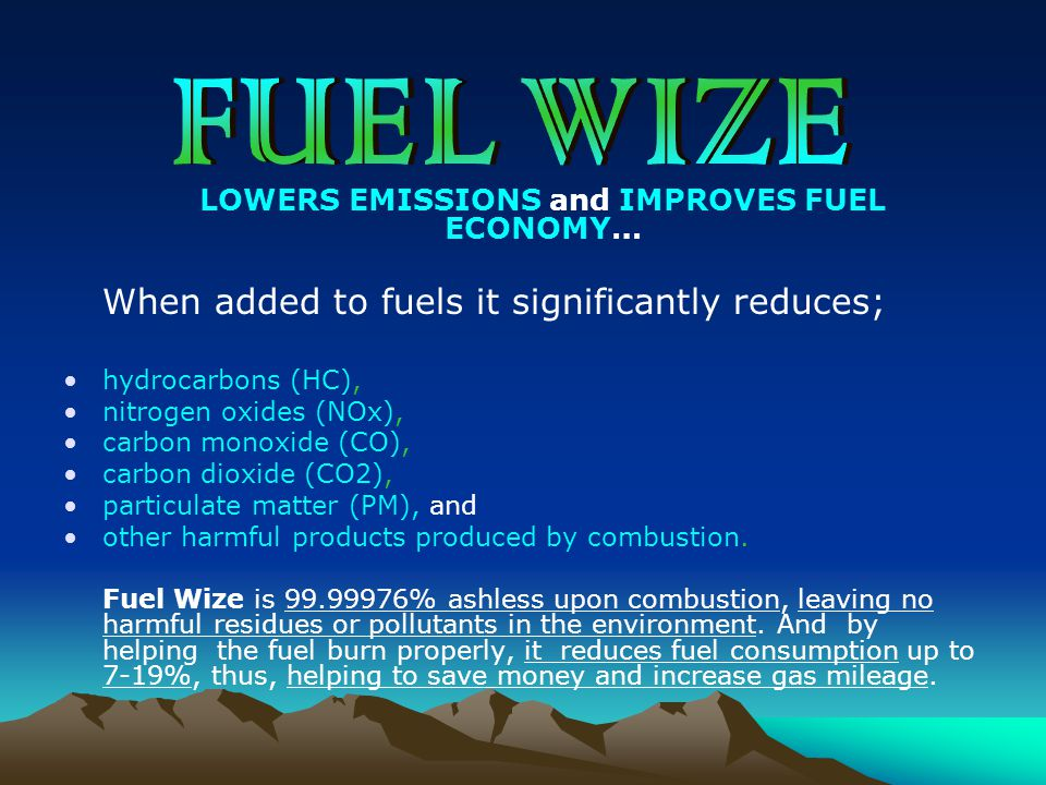 LOWERS EMISSIONS and IMPROVES FUEL ECONOMY… When added to fuels it significantly reduces; hydrocarbons (HC), nitrogen oxides (NOx), carbon monoxide (C
