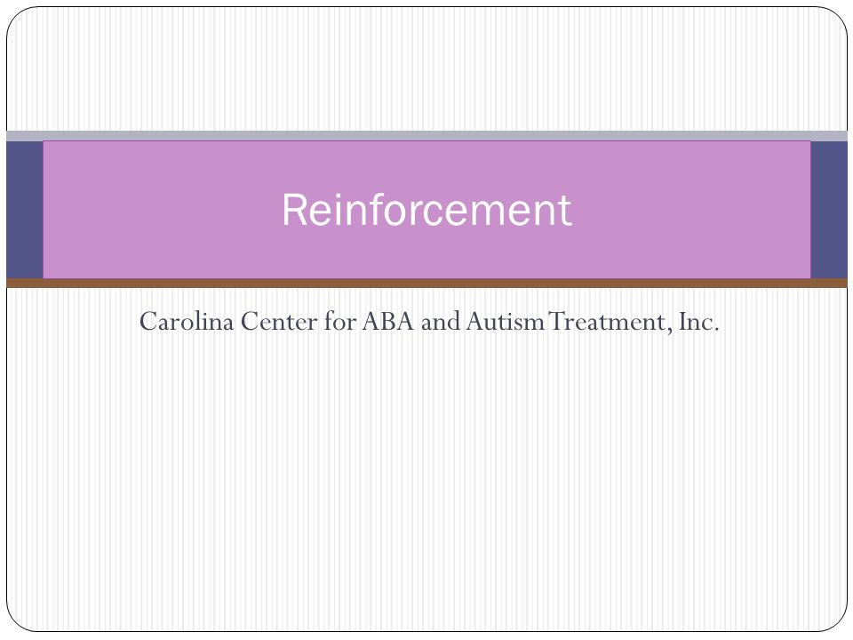Carolina Center for ABA and Autism Treatment, Inc. Reinforcement