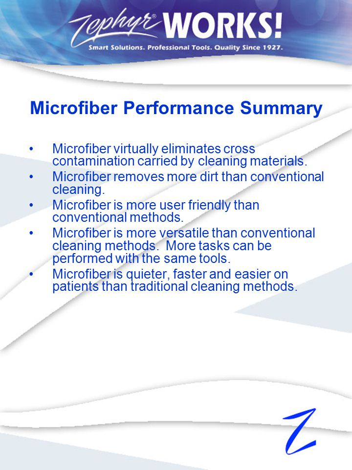Microfiber virtually eliminates cross contamination carried by cleaning materials.