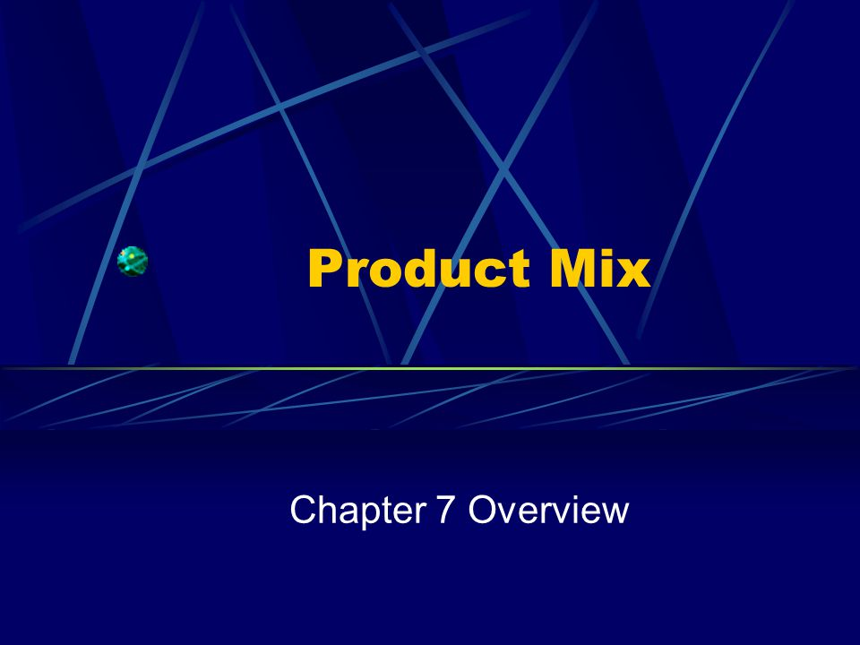 Product Mix Chapter 7 Overview