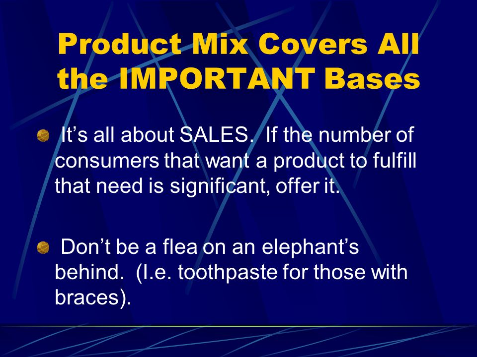 Product Mix Covers All the IMPORTANT Bases It's all about SALES.