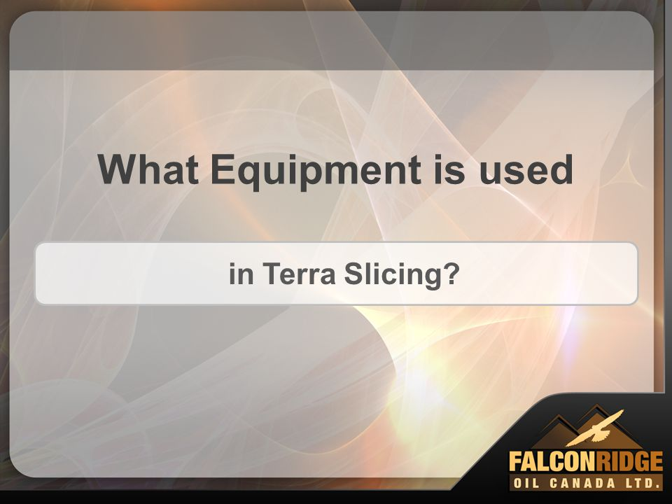 What Equipment is used in Terra Slicing?