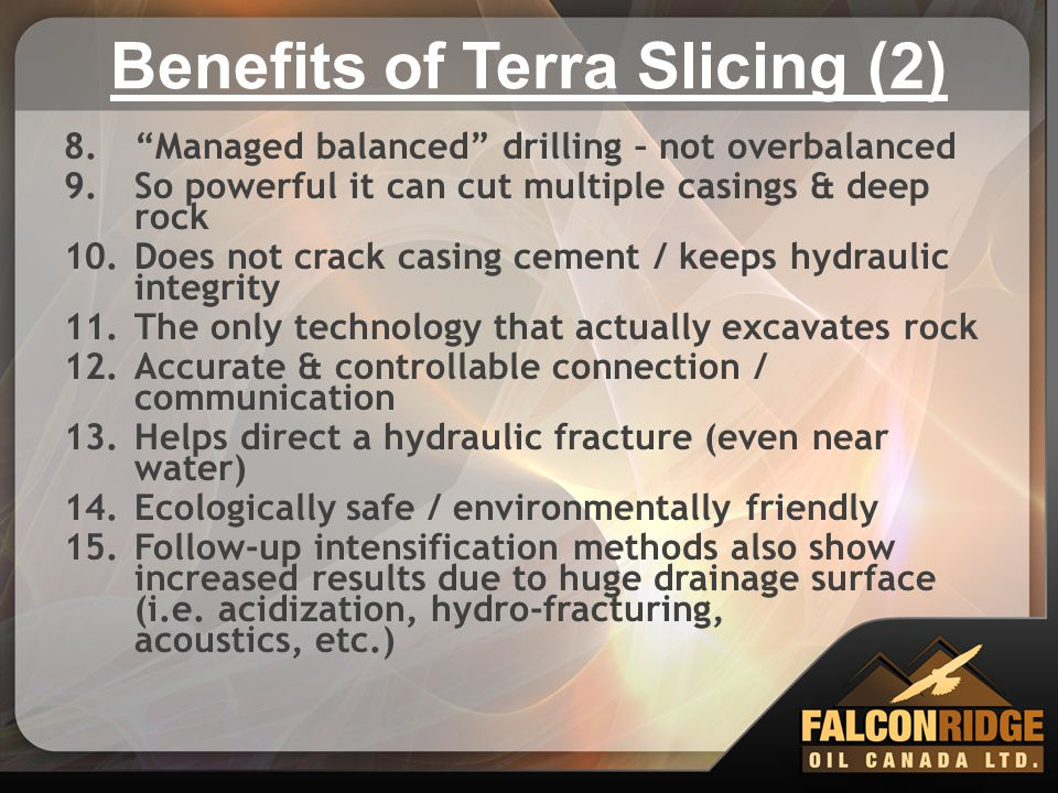 """Benefits of Terra Slicing (2) 8.""""Managed balanced"""" drilling – not overbalanced 9.So powerful it can cut multiple casings & deep rock 10.Does not crack"""