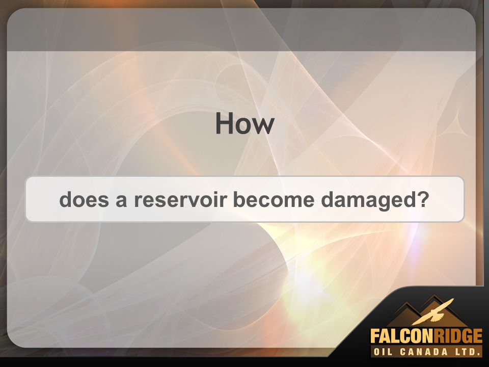 How does a reservoir become damaged?