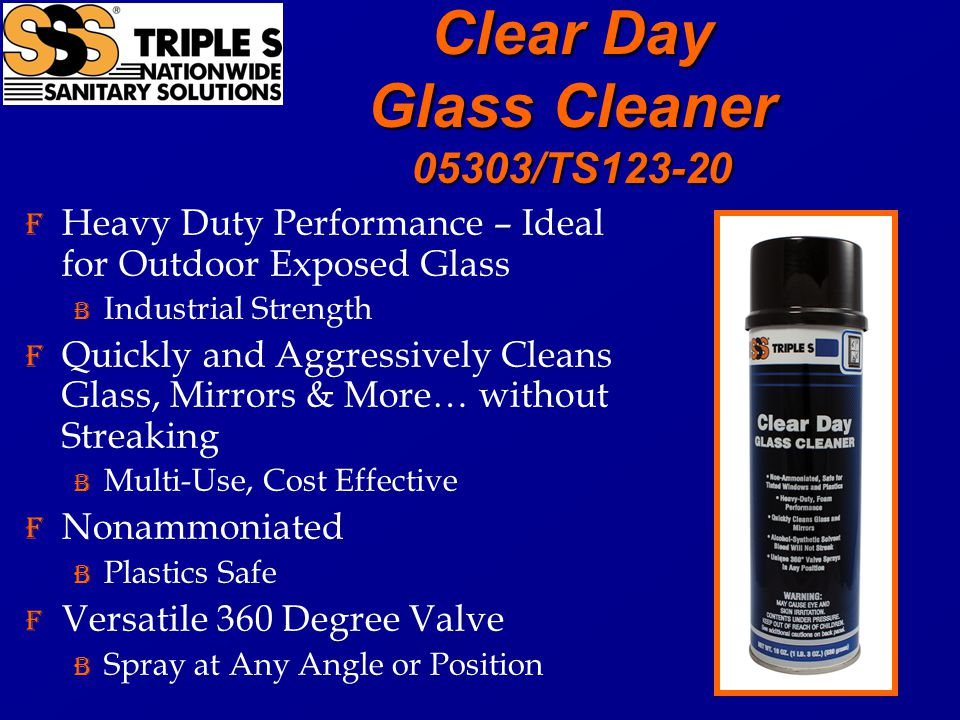 Clear Day Glass Cleaner 05303/TS123-20 F Heavy Duty Performance – Ideal for Outdoor Exposed Glass B Industrial Strength F Quickly and Aggressively Cleans Glass, Mirrors & More… without Streaking B Multi-Use, Cost Effective F Nonammoniated B Plastics Safe F Versatile 360 Degree Valve B Spray at Any Angle or Position