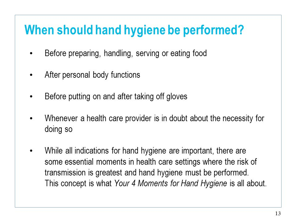 13 When should hand hygiene be performed.