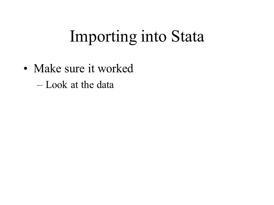 Importing into Stata Make sure it worked –Look at the data