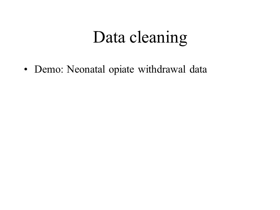Data cleaning Demo: Neonatal opiate withdrawal data