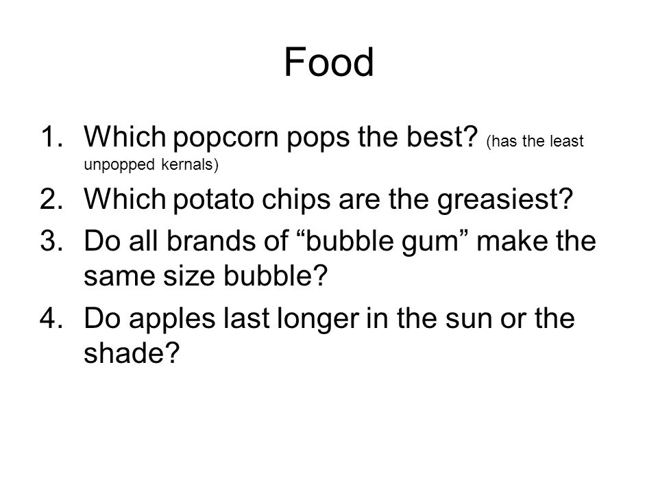 Food 1.Which popcorn pops the best.