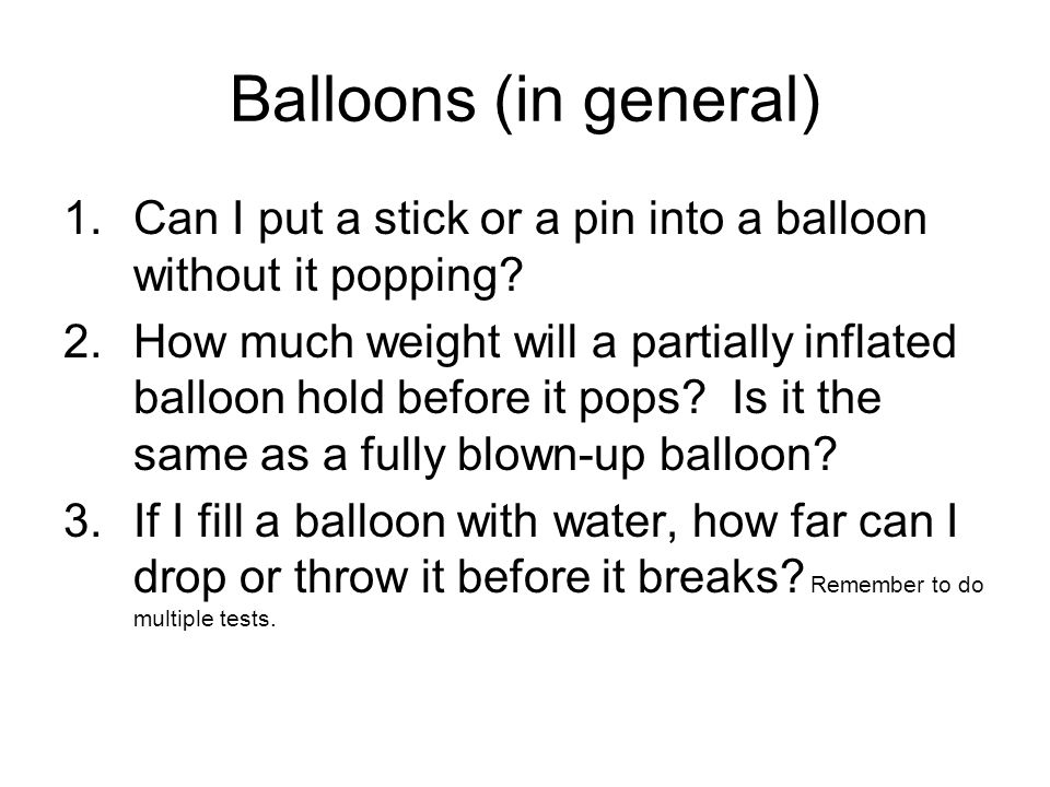Balloons (in general) 1.Can I put a stick or a pin into a balloon without it popping.