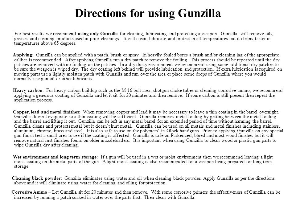 Directions for using Gunzilla For best results we recommend using only Gunzilla for cleaning, lubricating and protecting a weapon.