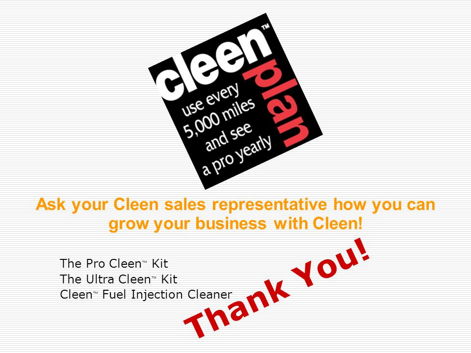 Ask your Cleen sales representative how you can grow your business with Cleen.
