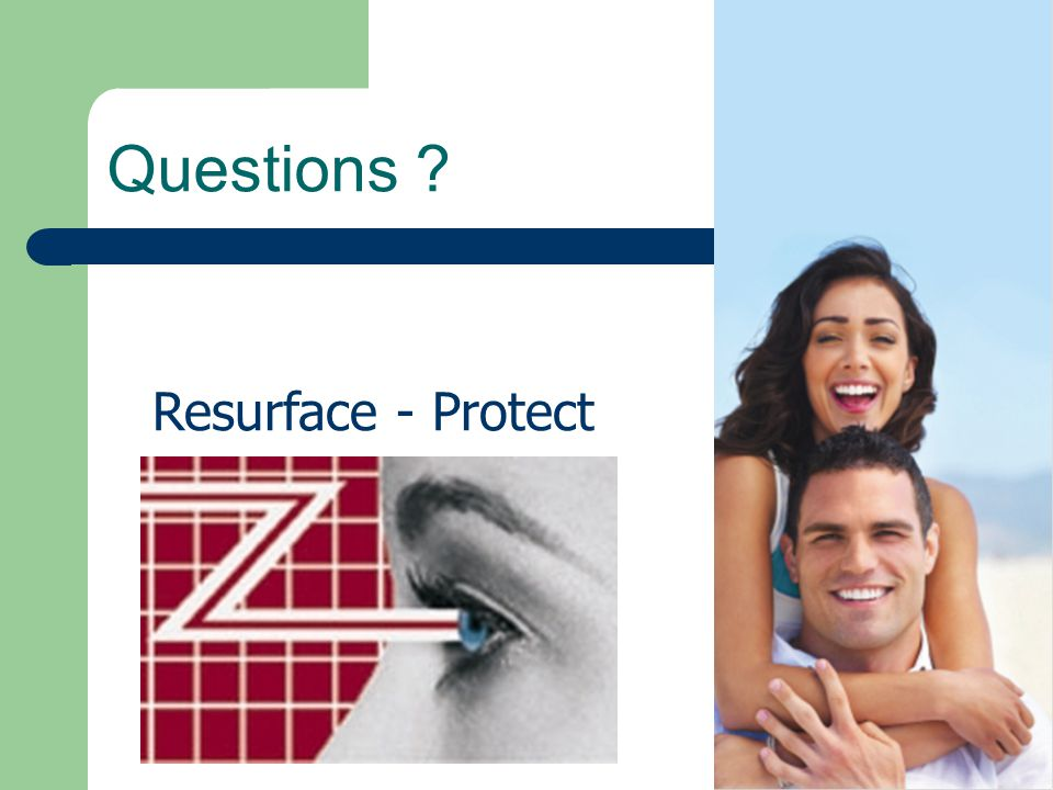 Questions ? Resurface - Protect