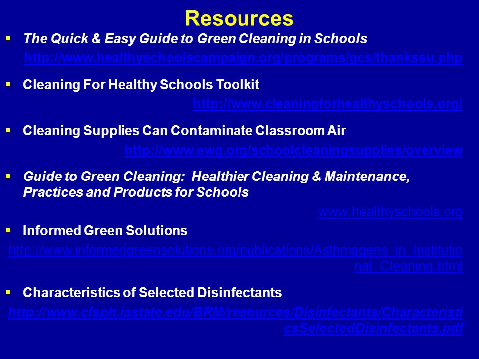 Resources  The Quick & Easy Guide to Green Cleaning in Schools http://www.healthyschoolscampaign.org/programs/gcs/thankssu.php  Cleaning For Healthy