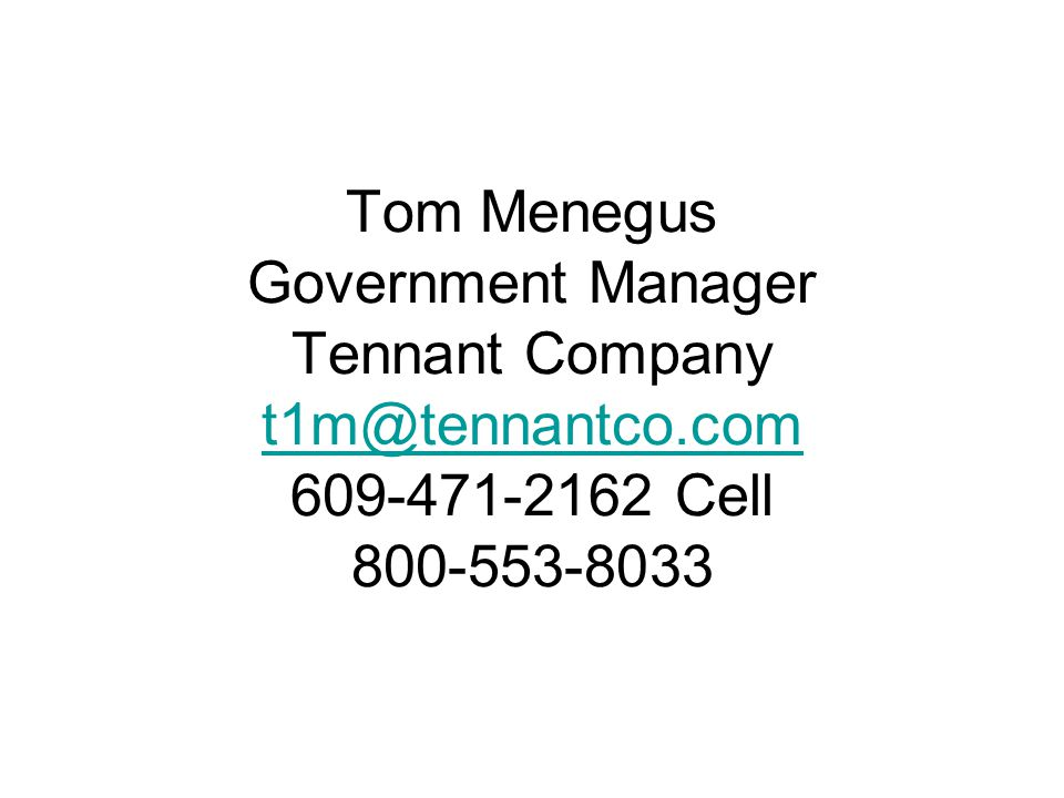 Tom Menegus Government Manager Tennant Company t1m@tennantco.com 609-471-2162 Cell 800-553-8033 t1m@tennantco.com