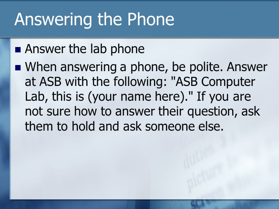 Answering the Phone Answer the lab phone When answering a phone, be polite.