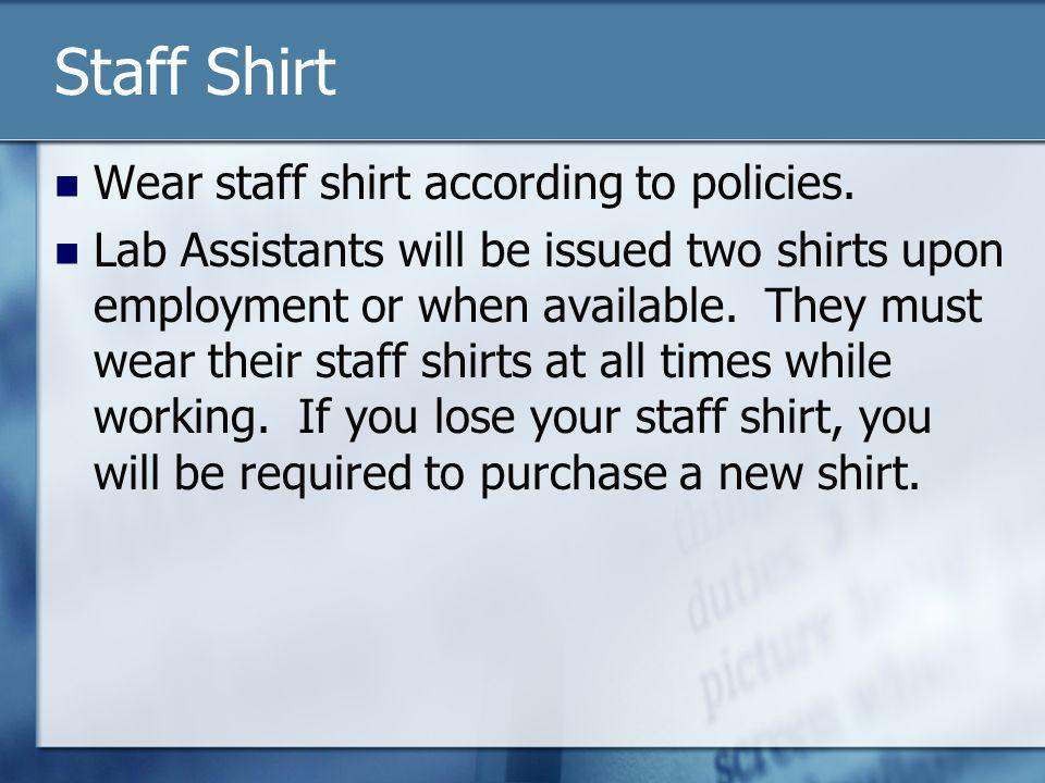 Staff Shirt Wear staff shirt according to policies.