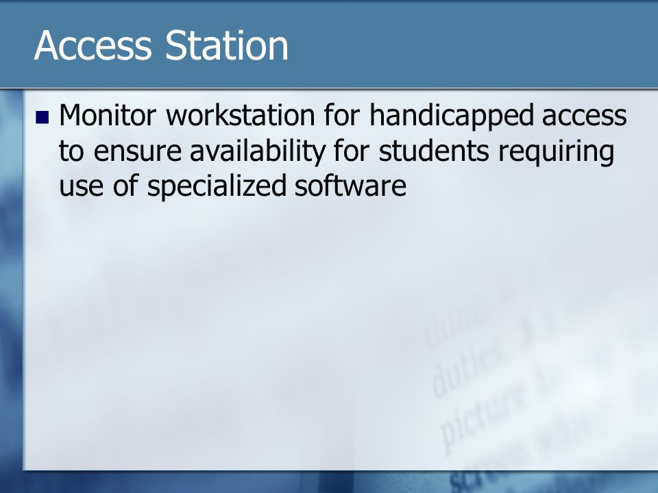 Access Station Monitor workstation for handicapped access to ensure availability for students requiring use of specialized software