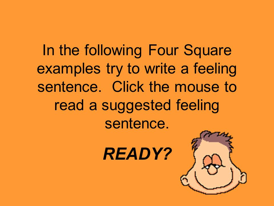 The Feeling Sentence The feeling sentence restates the topic sentence using synonyms and/or describing words.