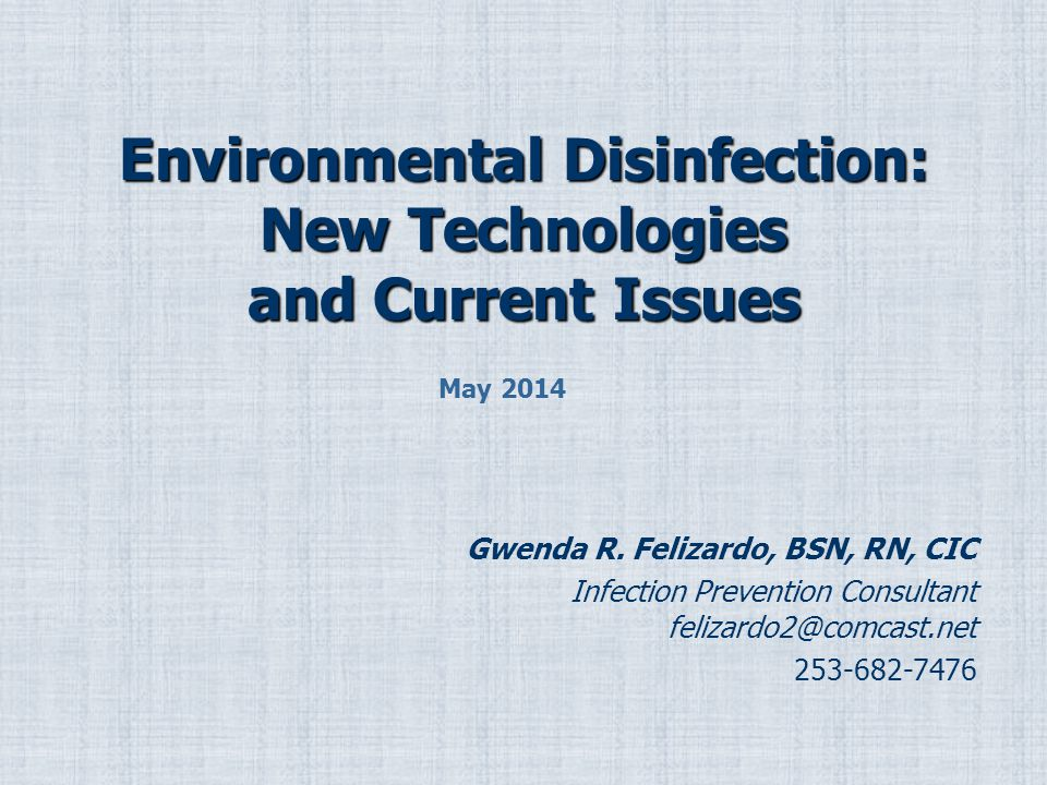 Environmental Disinfection: New Technologies and Current Issues Gwenda R.