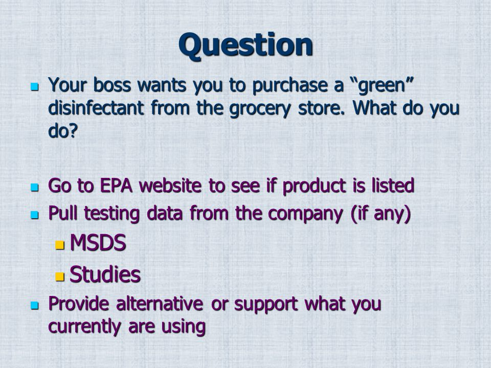 Question Your boss wants you to purchase a green disinfectant from the grocery store.