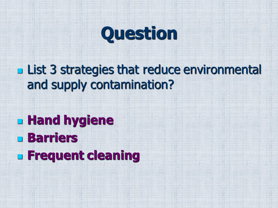 Question List 3 strategies that reduce environmental and supply contamination.