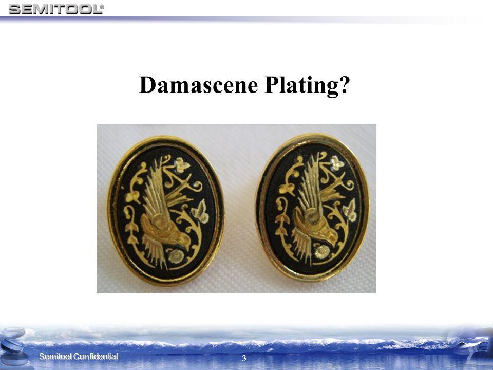 Semitool Confidential 3 Damascene Plating?