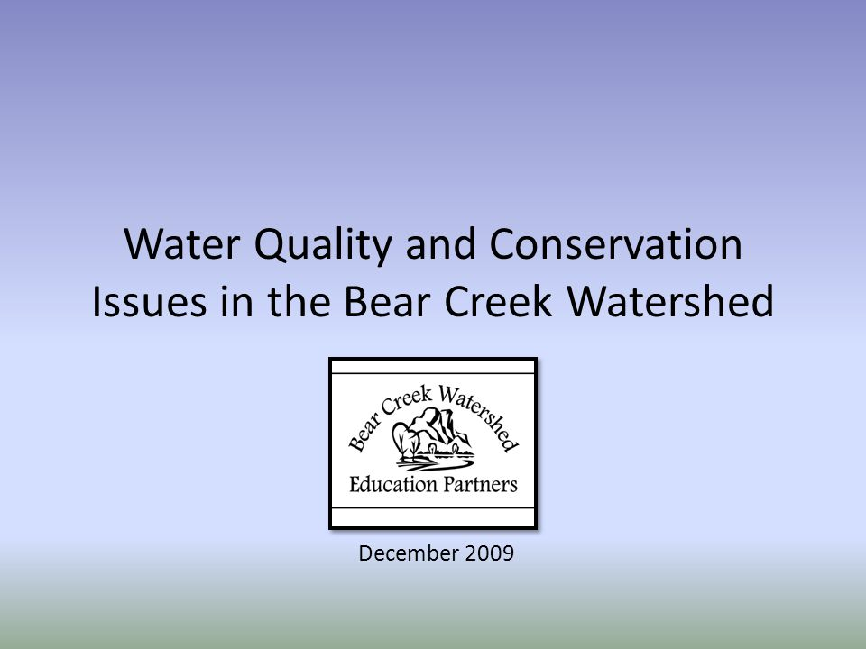 Water Quality and Conservation Issues in the Bear Creek Watershed December 2009