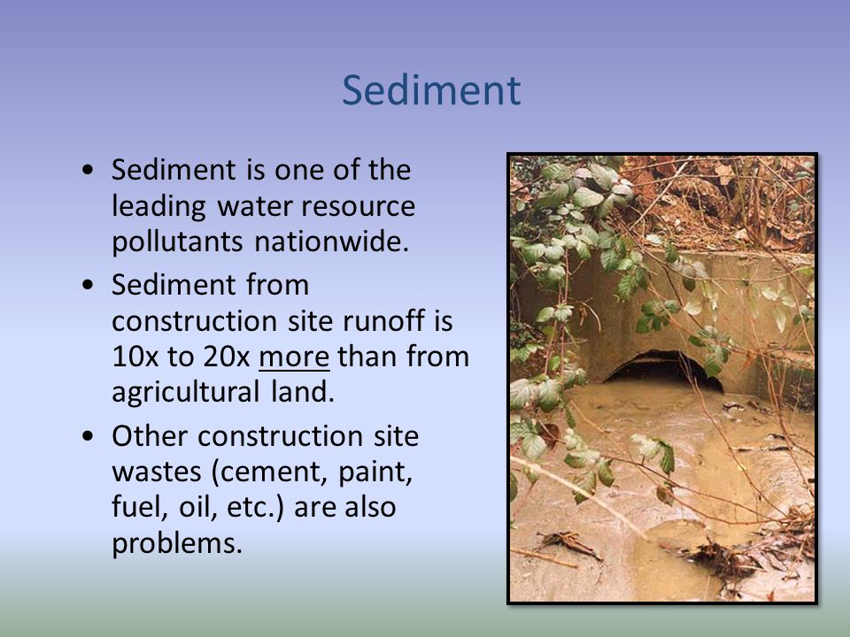 Sediment Sediment is one of the leading water resource pollutants nationwide.