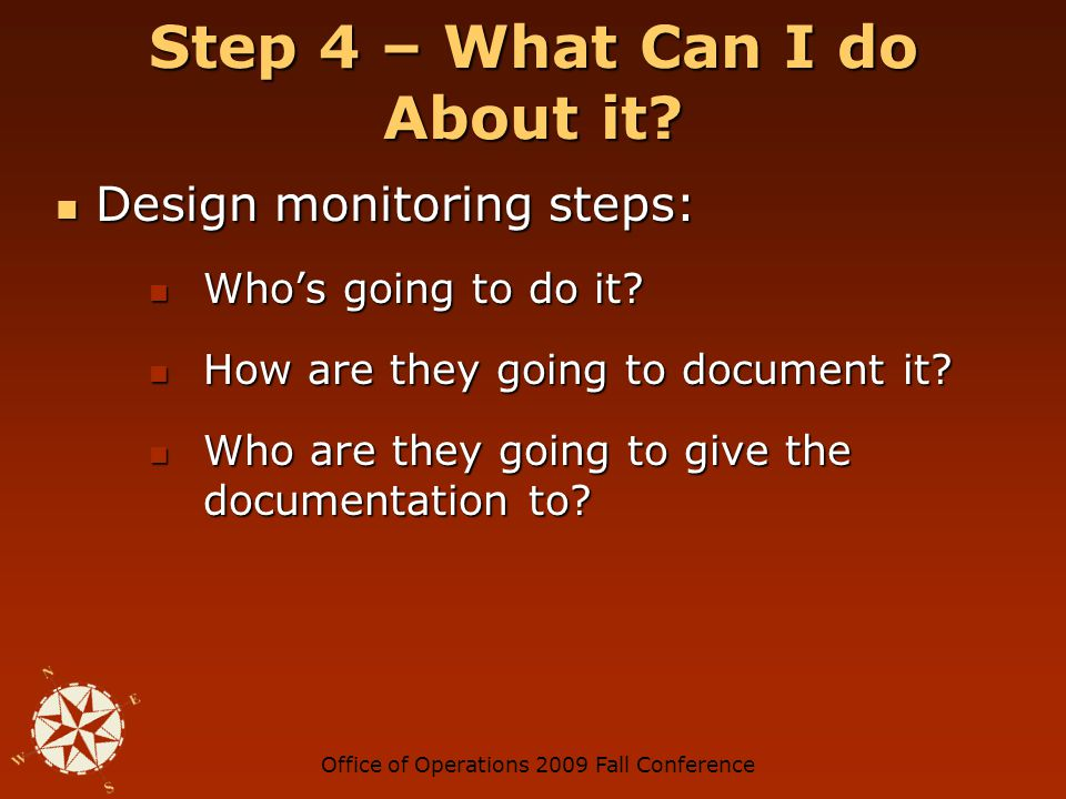 Office of Operations 2009 Fall Conference Step 4 – What Can I do About it.