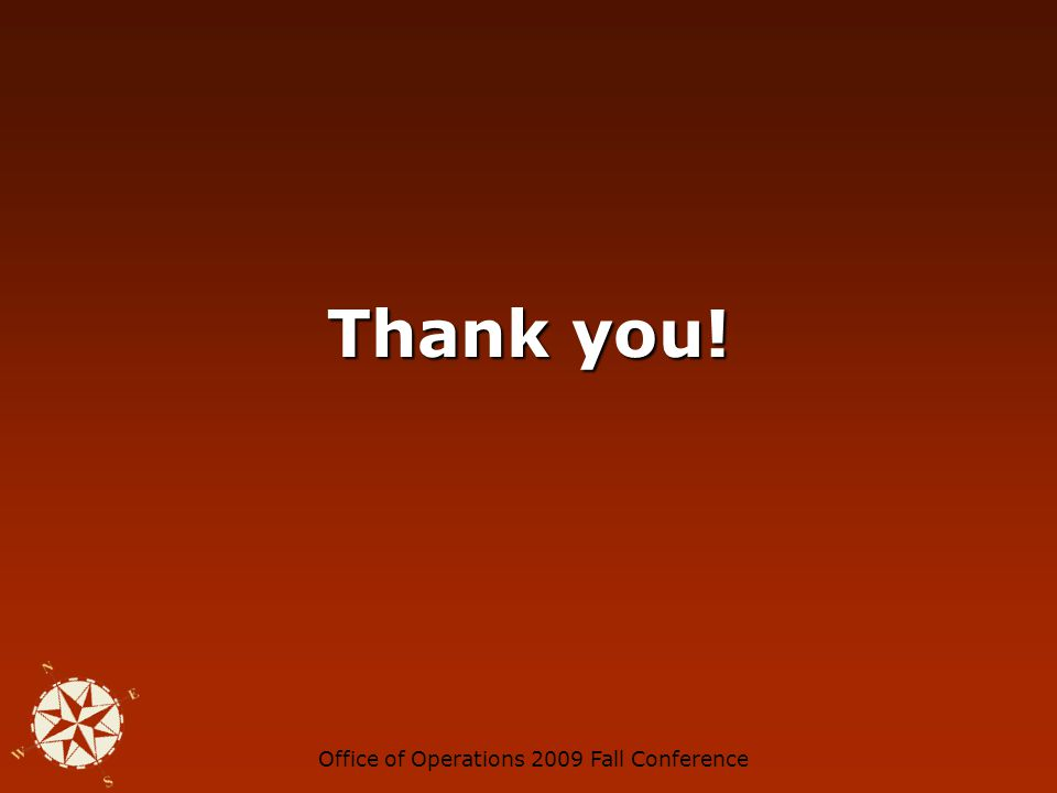 Office of Operations 2009 Fall Conference Thank you!